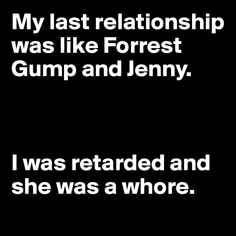 my relationship is like forrest gump and jenny