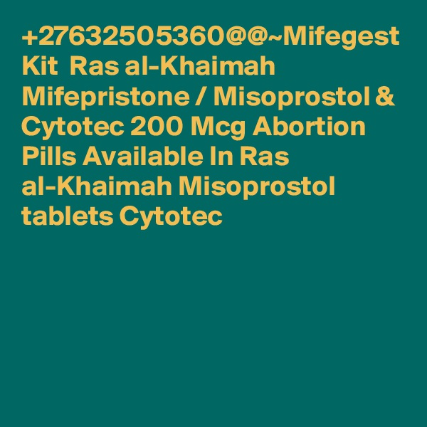 +27632505360@@~Mifegest Kit  Ras al-Khaimah Mifepristone / Misoprostol & Cytotec 200 Mcg Abortion Pills Available In Ras al-Khaimah Misoprostol tablets Cytotec