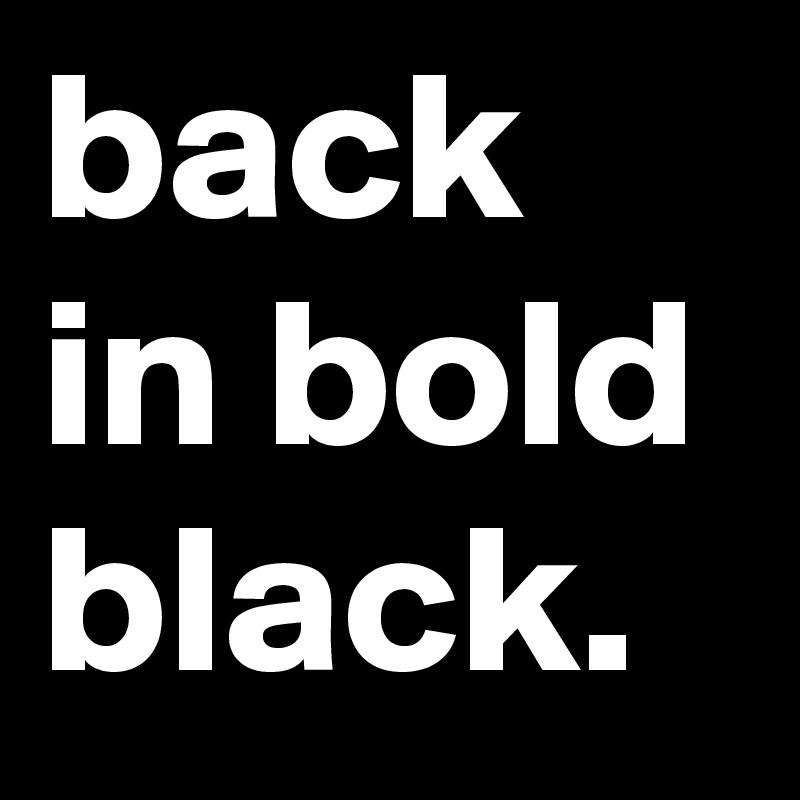 back in bold black.