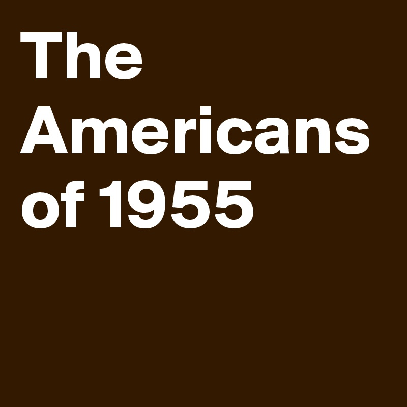 The Americans of 1955