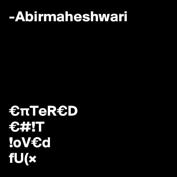 -Abirmaheshwari      €pTeR€D €#!T !oV€d fU(×