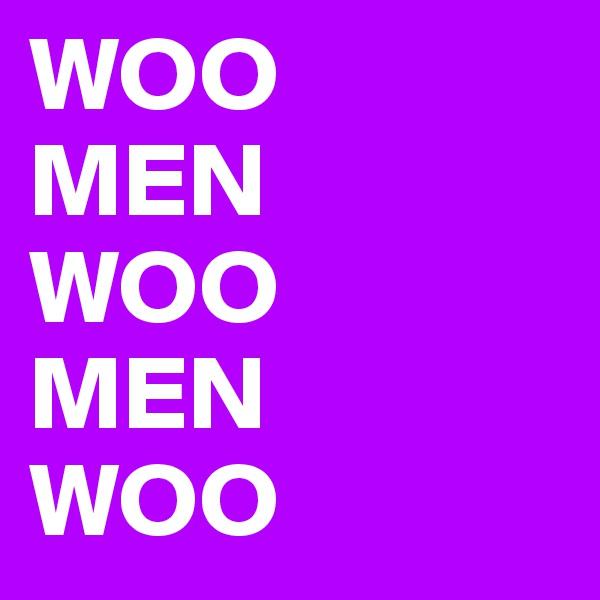 WOO  MEN WOO  MEN WOO