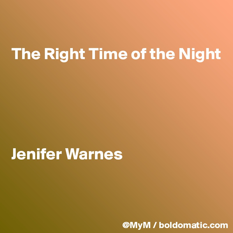 The Right Time of the Night      Jenifer Warnes