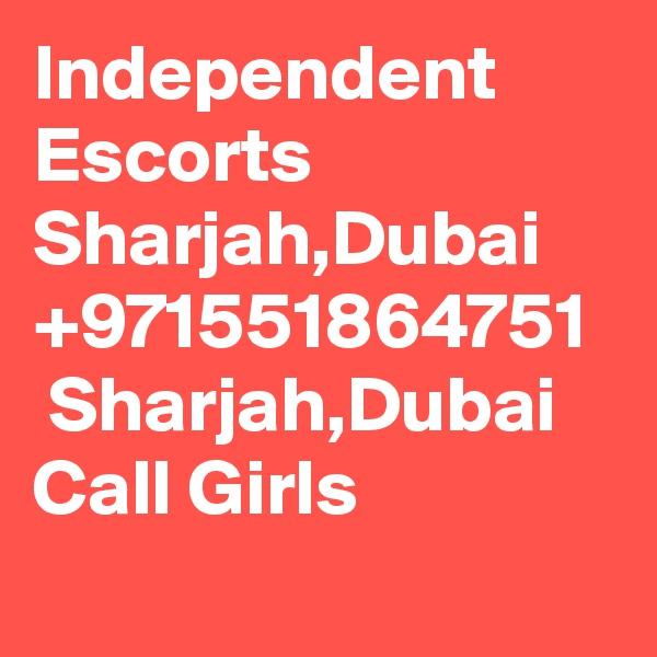 Independent Escorts Sharjah,Dubai  +971551864751   Sharjah,Dubai  Call Girls