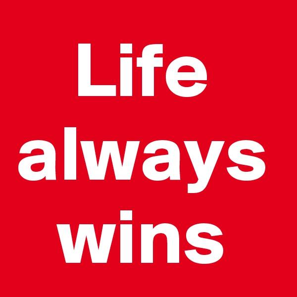 Life always wins