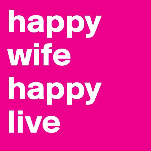 happy wife happy live