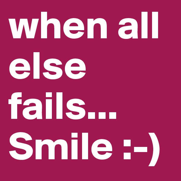 when all else fails... Smile :-)