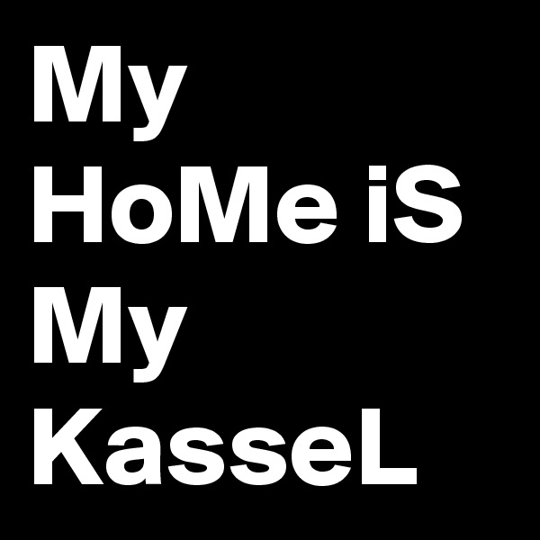 My HoMe iS My KasseL