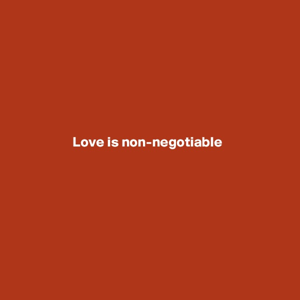 Love is non-negotiable