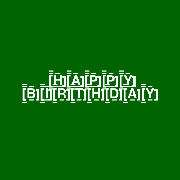 [_¯¯H_¯][_¯¯A_¯][_¯¯P_¯][_¯¯P_¯][_¯¯Y_¯]      [_¯¯B_¯][_¯¯I_¯][_¯¯R_¯][_¯¯T_¯][_¯¯H_¯][_¯¯D_¯][_¯¯A_¯][_¯¯Y_¯]