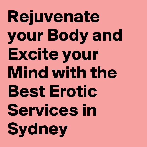 Rejuvenate your Body and Excite your Mind with the Best Erotic Services in Sydney