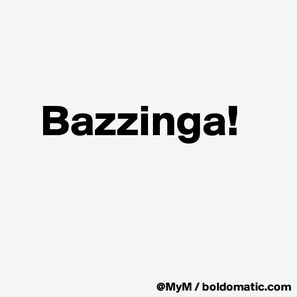 Bazzinga!
