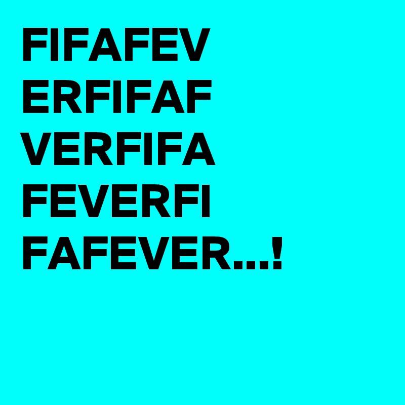 FIFAFEV ERFIFAF VERFIFA FEVERFI FAFEVER...!