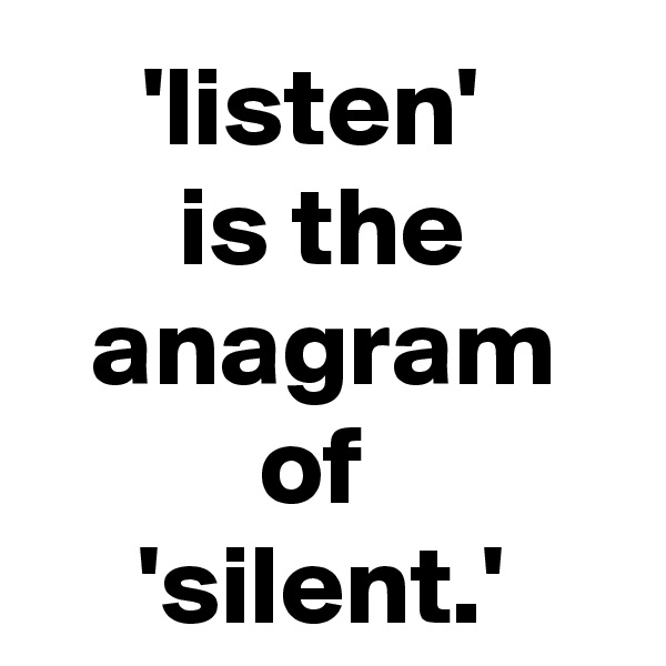 'listen'  is the anagram of  'silent.'