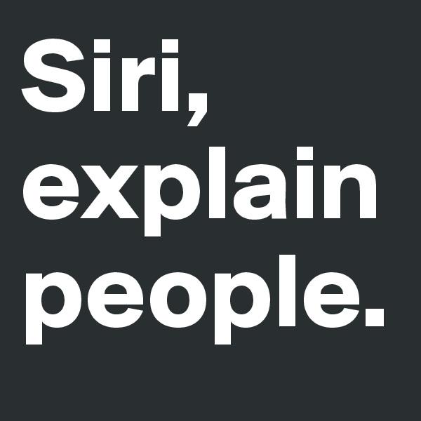 Siri, explain  people.
