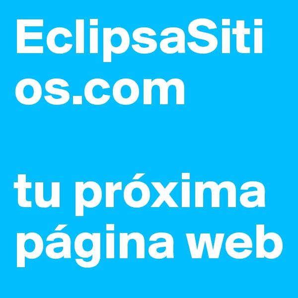 EclipsaSitios.com                                       tu próxima página web