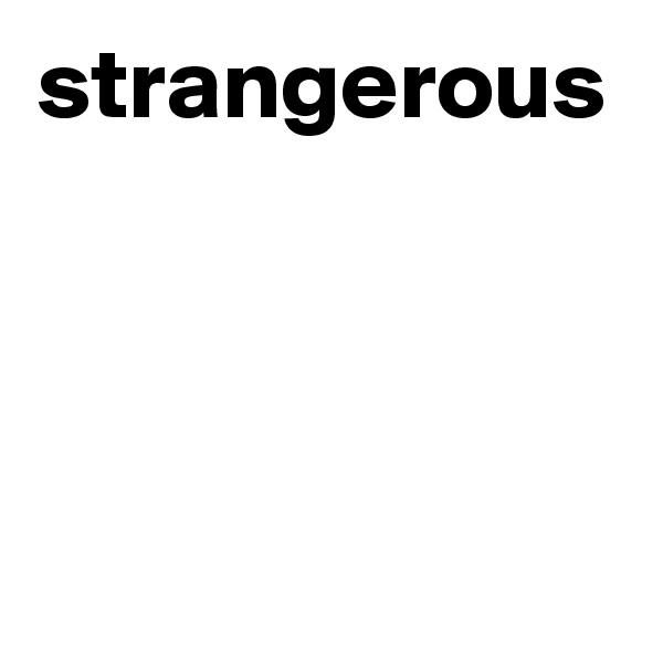 strangerous