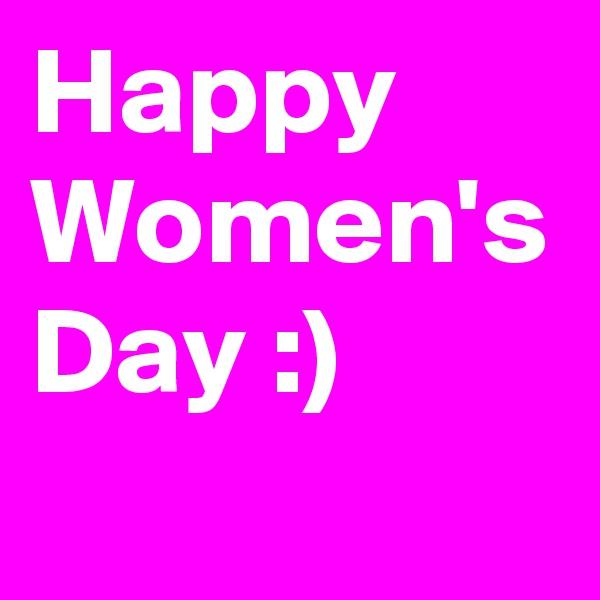 Happy Women's Day :)