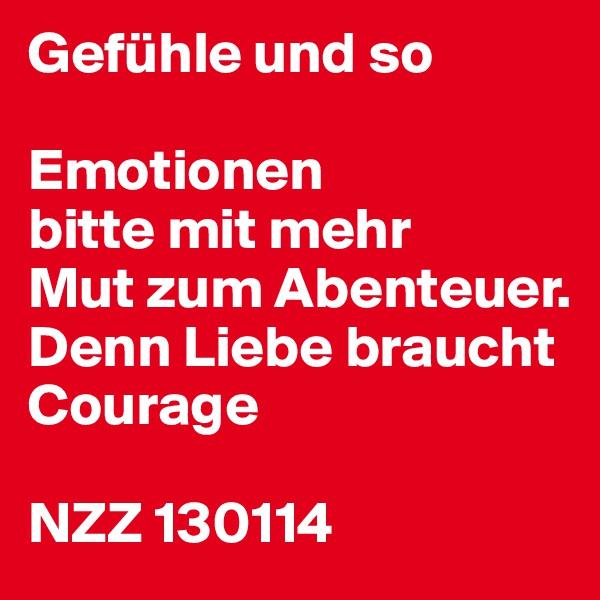 Gefühle und so  Emotionen bitte mit mehr Mut zum Abenteuer. Denn Liebe braucht Courage  NZZ 130114
