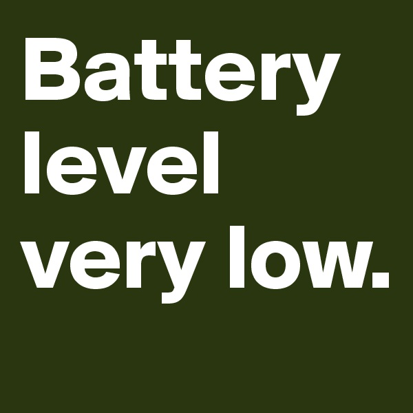 Battery level very low.