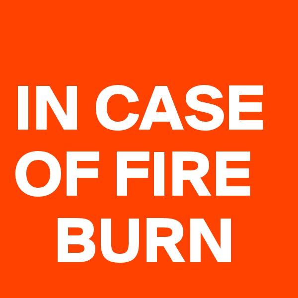 IN CASE OF FIRE       BURN