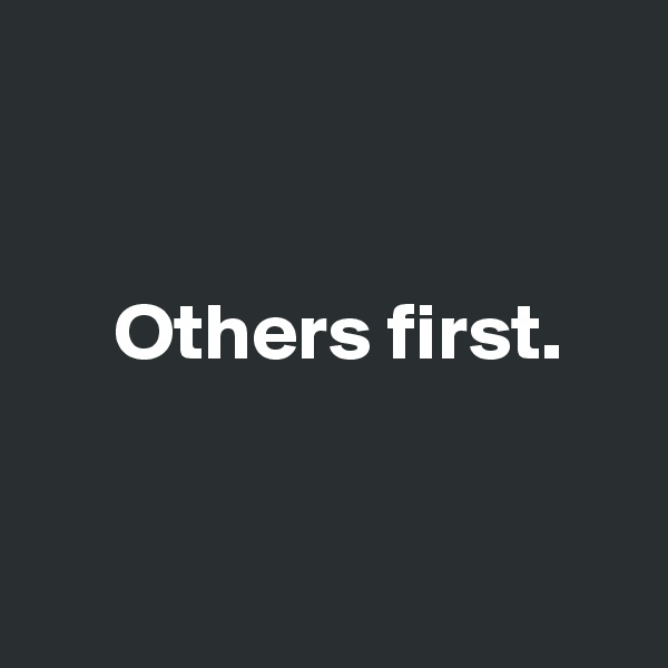 Others first.