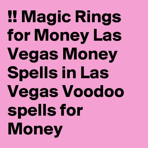 !! Magic Rings for Money Las Vegas Money Spells in Las Vegas Voodoo spells for Money