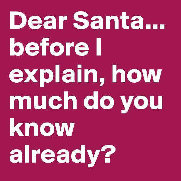 Dear Santa... before I explain, how much do you know already?
