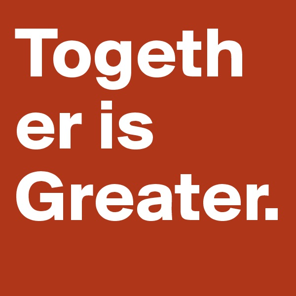 Together is Greater.