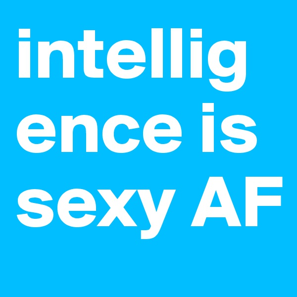intelligence is sexy AF