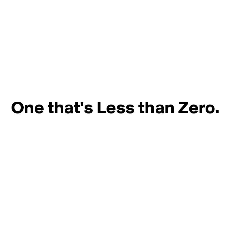 One that's Less than Zero.