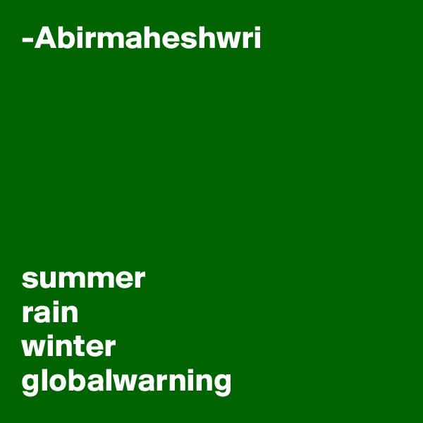 -Abirmaheshwri       summer rain winter globalwarning