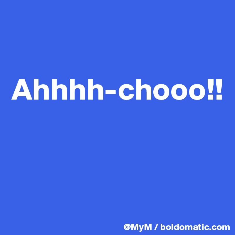 Ahhhh-chooo!!