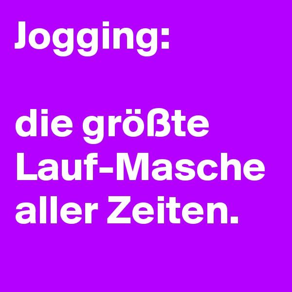 Jogging:   die größte Lauf-Masche aller Zeiten.