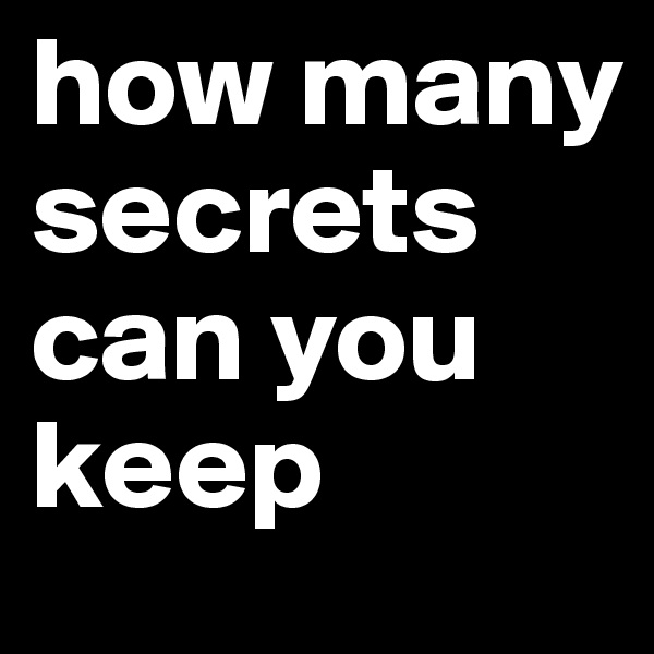how many secrets can you keep