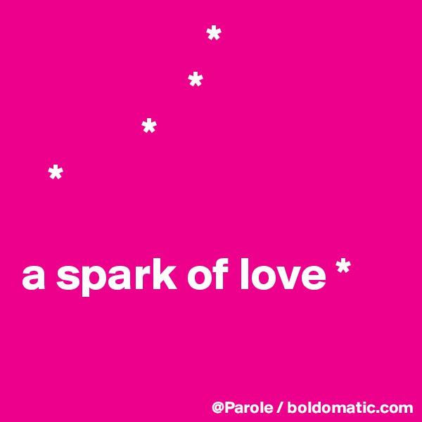 *                   *              *    *  a spark of love *