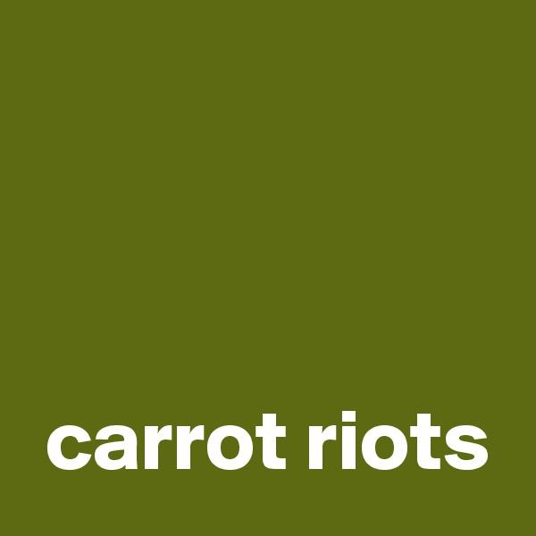 carrot riots