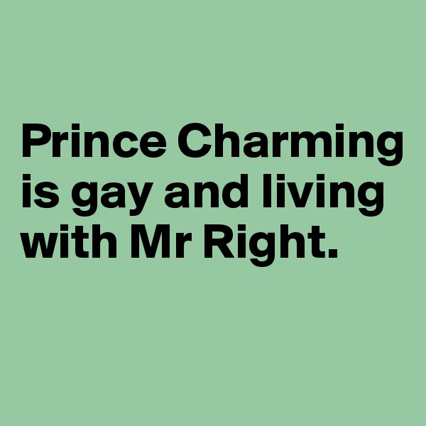 Prince Charming is gay and living with Mr Right.