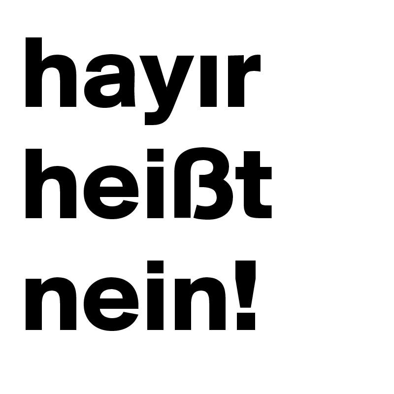 hayir heißt nein!