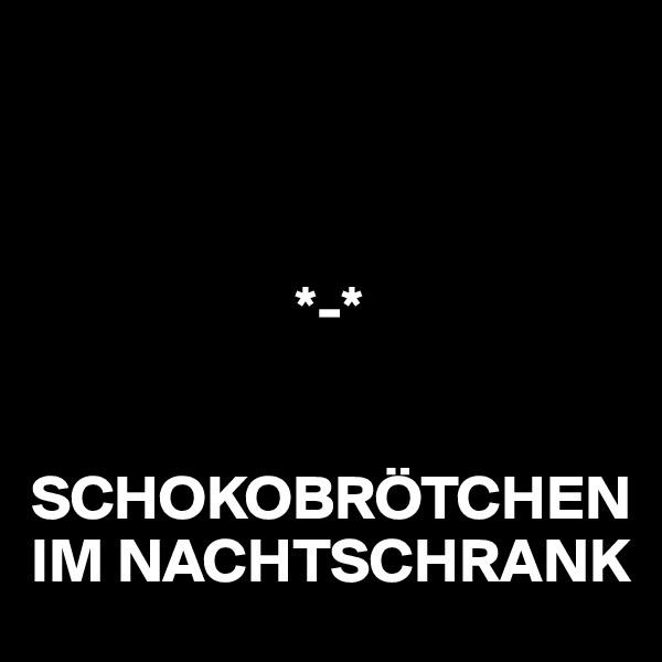 *-*   SCHOKOBRÖTCHEN IM NACHTSCHRANK