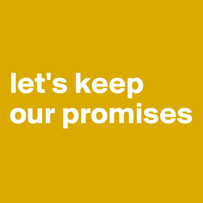 let's keep our promises