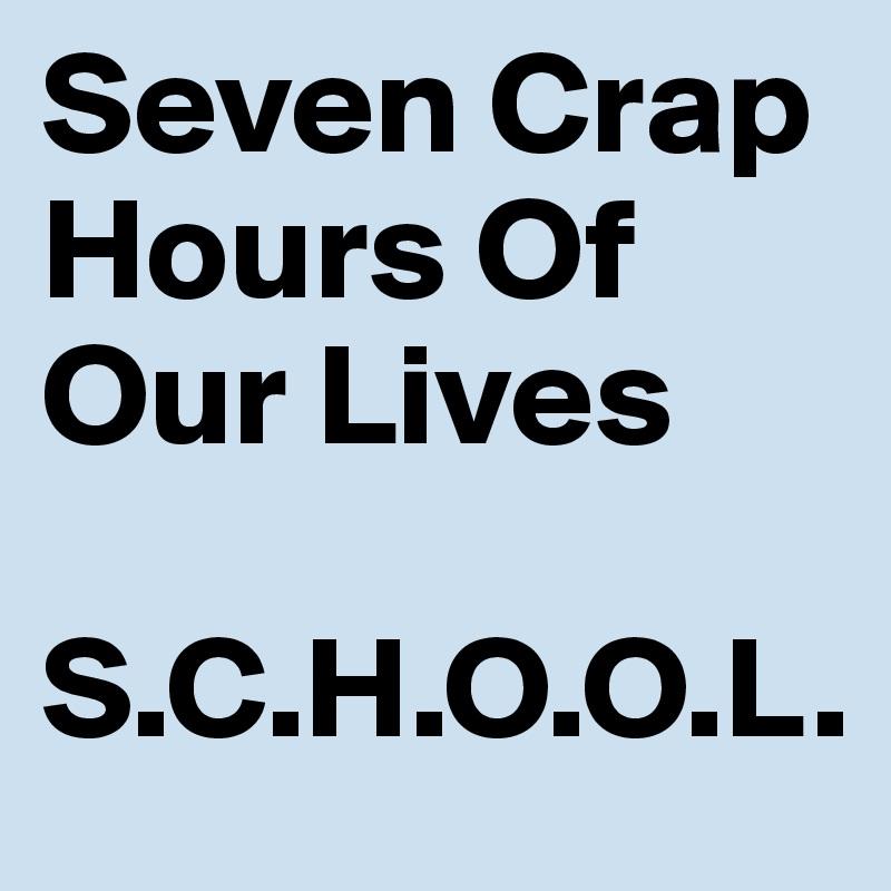 Seven Crap Hours Of Our Lives S.C.H.O.O.L. - Post by ...