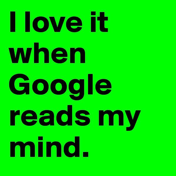 I love it when Google reads my mind.