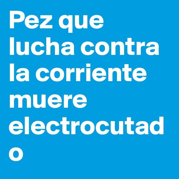 Pez que lucha contra la corriente muere electrocutado