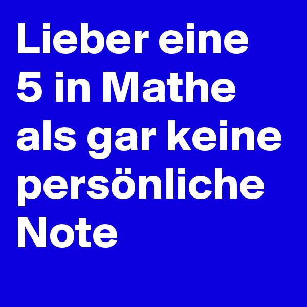 Lieber eine 5 in Mathe als gar keine persönliche Note