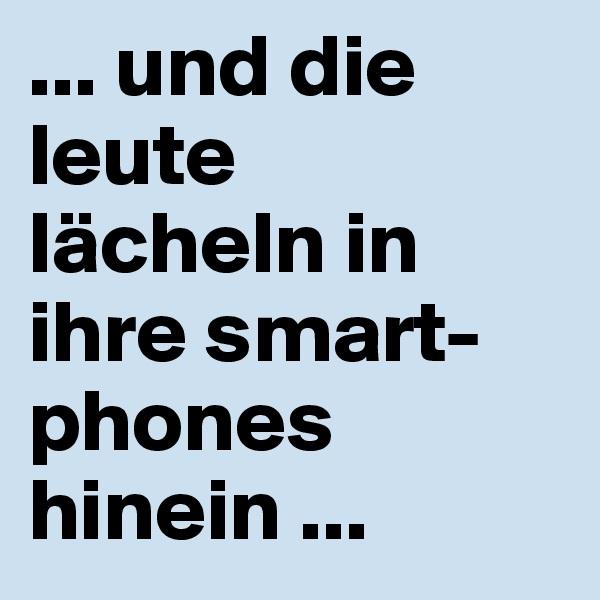 ... und die leute  lächeln in ihre smart-phones hinein ...