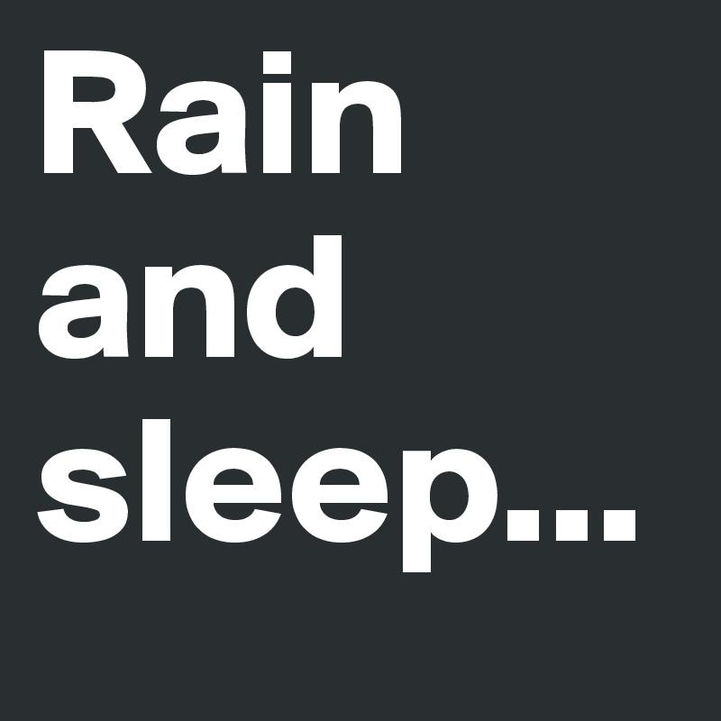 Rain and sleep...