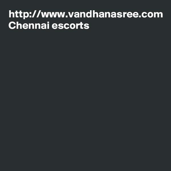 http://www.vandhanasree.com Chennai escorts
