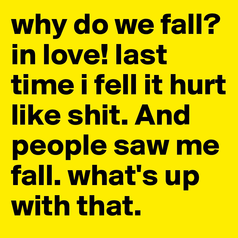 why do we fall in love essay What happens when you fall in love 8 biological anthropologist and author of why we love there's a reason your crush got you lookin' so crazy right now.