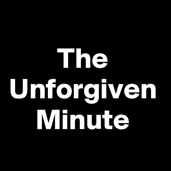 The Unforgiven Minute